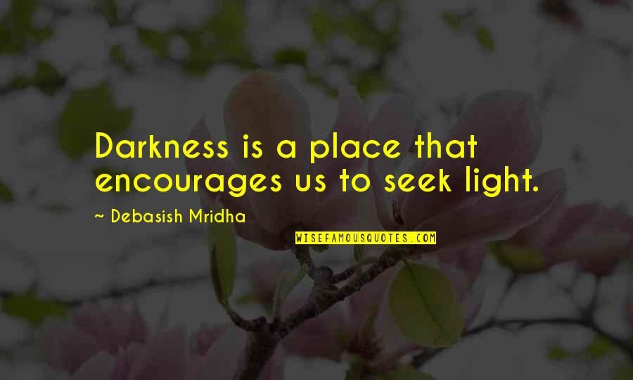 Out Of The Darkness Inspirational Quotes By Debasish Mridha: Darkness is a place that encourages us to