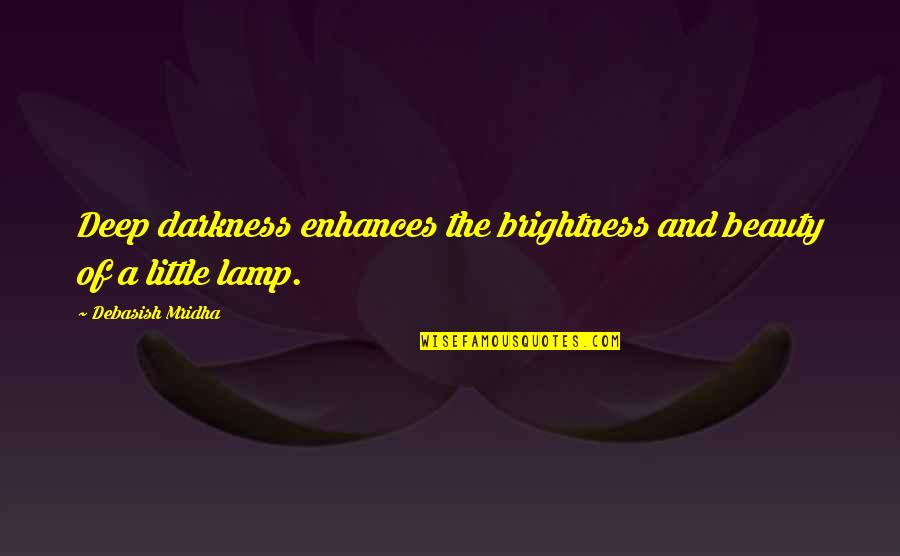 Out Of The Darkness Inspirational Quotes By Debasish Mridha: Deep darkness enhances the brightness and beauty of