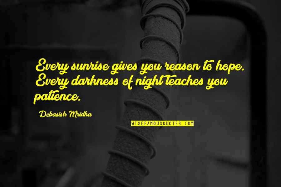 Out Of The Darkness Inspirational Quotes By Debasish Mridha: Every sunrise gives you reason to hope. Every