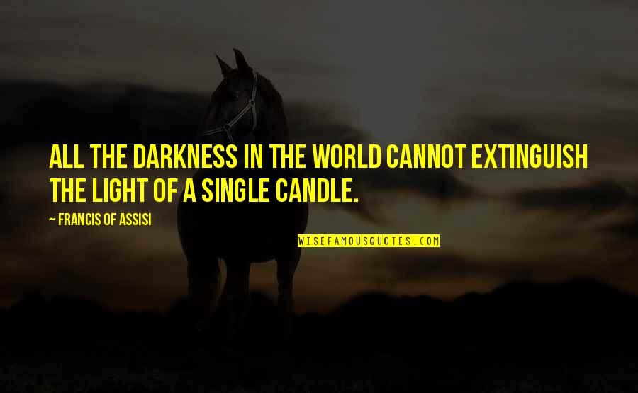Out Of The Darkness Inspirational Quotes By Francis Of Assisi: All the darkness in the world cannot extinguish
