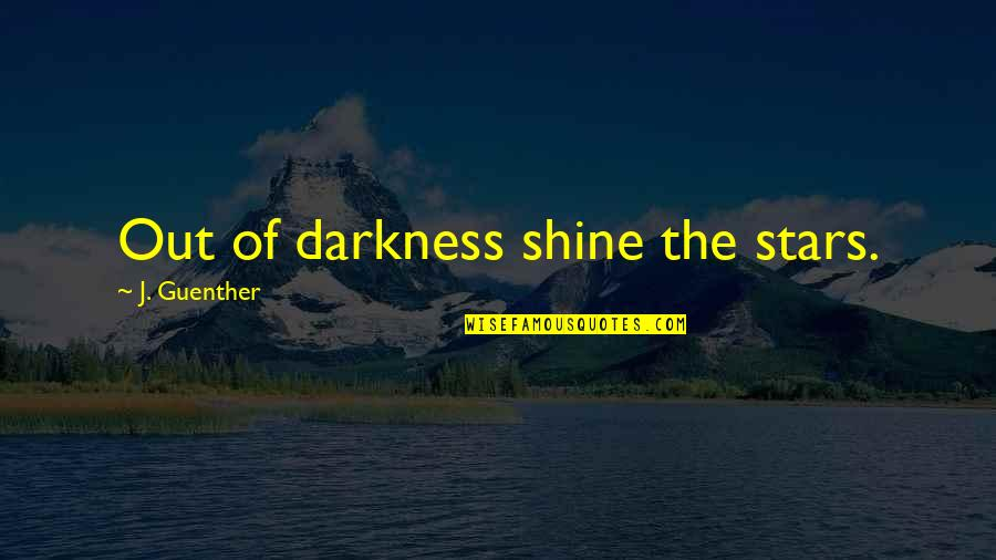 Out Of The Darkness Inspirational Quotes By J. Guenther: Out of darkness shine the stars.