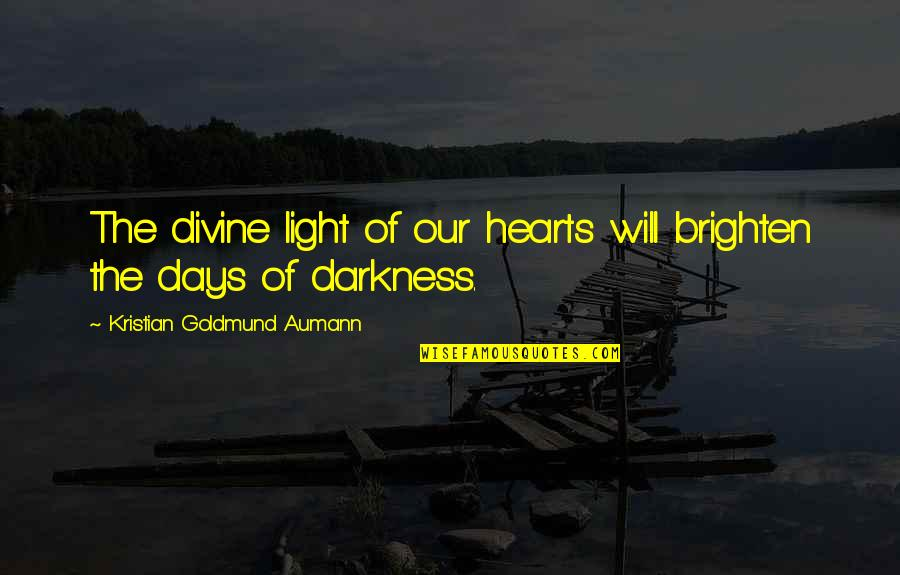 Out Of The Darkness Inspirational Quotes By Kristian Goldmund Aumann: The divine light of our hearts will brighten