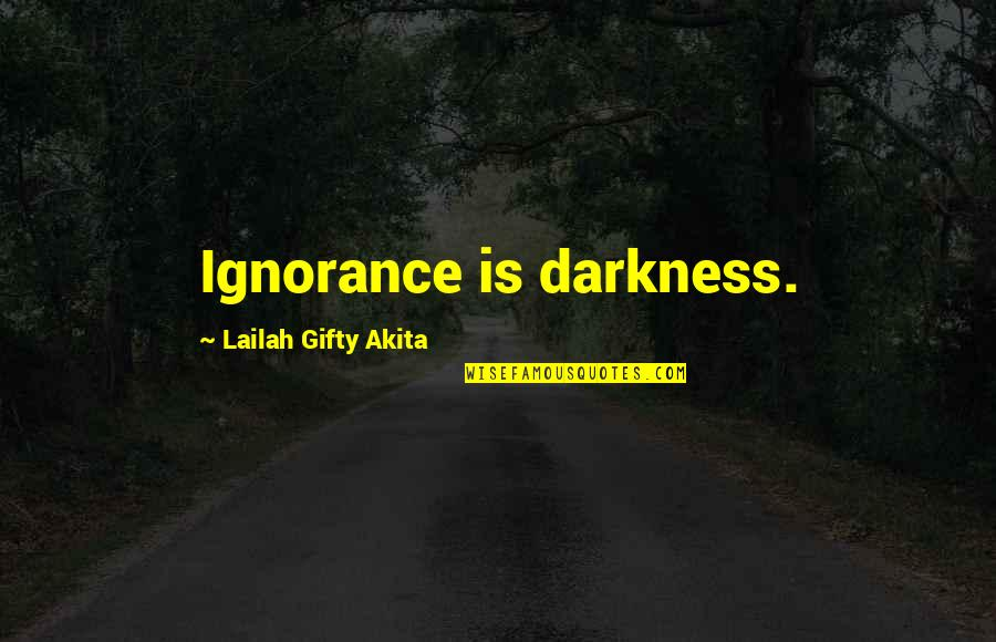 Out Of The Darkness Inspirational Quotes By Lailah Gifty Akita: Ignorance is darkness.