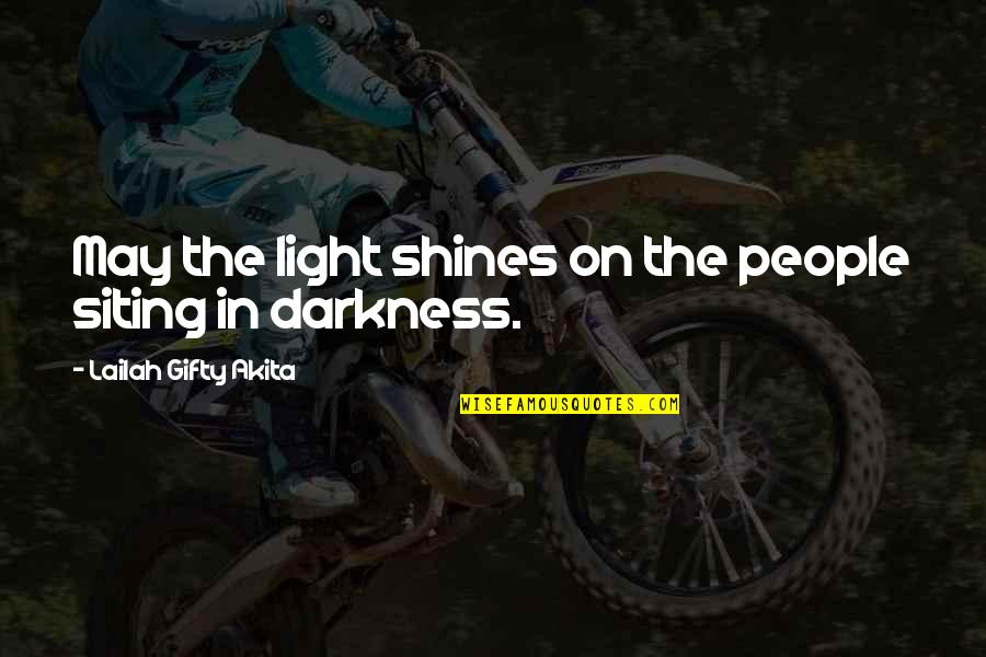 Out Of The Darkness Inspirational Quotes By Lailah Gifty Akita: May the light shines on the people siting