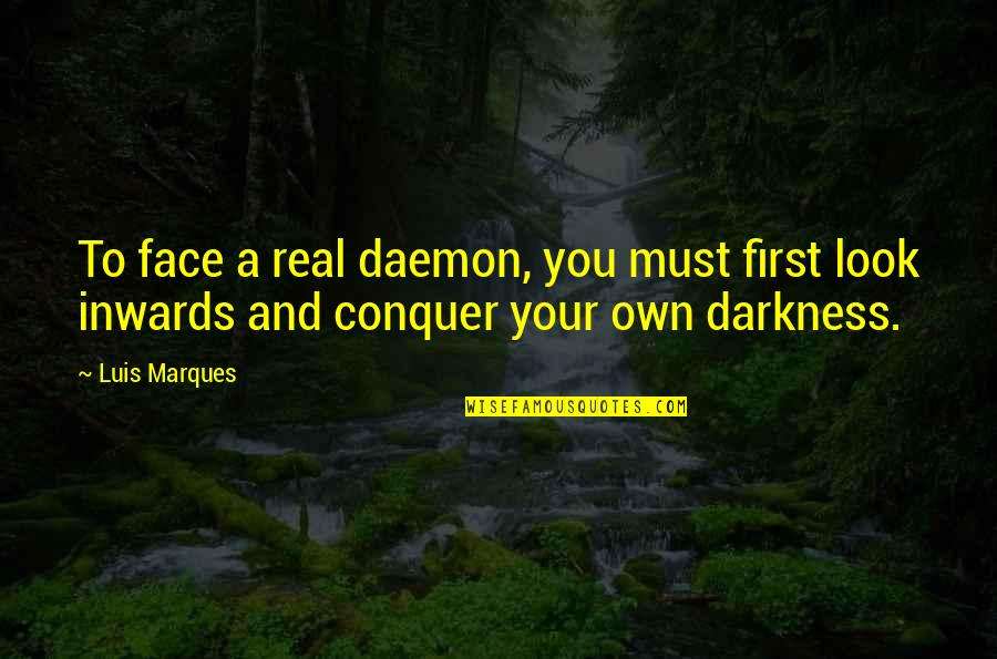 Out Of The Darkness Inspirational Quotes By Luis Marques: To face a real daemon, you must first