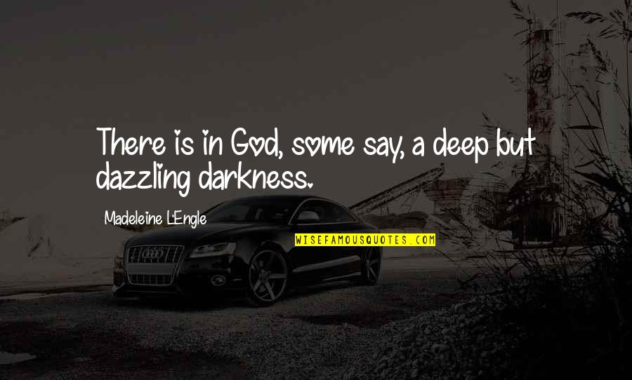 Out Of The Darkness Inspirational Quotes By Madeleine L'Engle: There is in God, some say, a deep