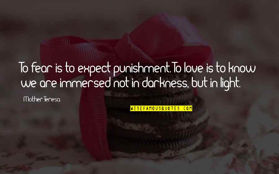 Out Of The Darkness Inspirational Quotes By Mother Teresa: To fear is to expect punishment. To love