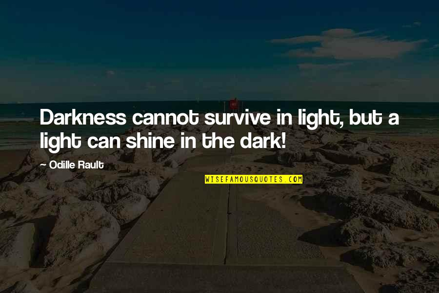 Out Of The Darkness Inspirational Quotes By Odille Rault: Darkness cannot survive in light, but a light