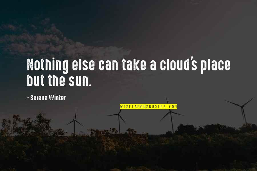 Out Of The Darkness Inspirational Quotes By Serena Winter: Nothing else can take a cloud's place but