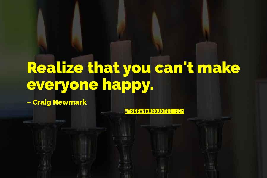 Outdistanced Quotes By Craig Newmark: Realize that you can't make everyone happy.