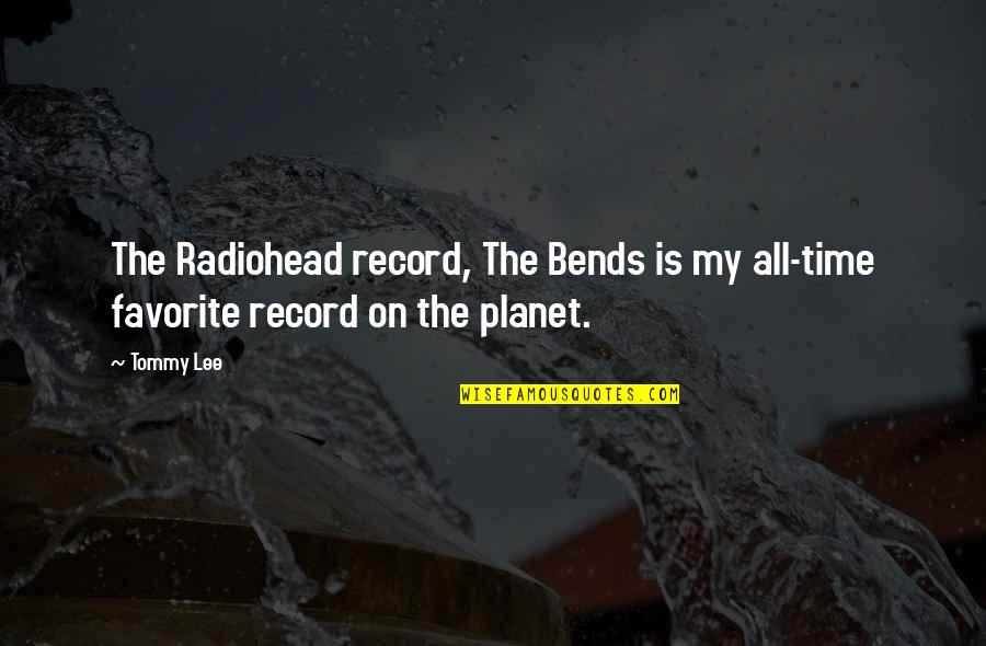 Outdistanced Quotes By Tommy Lee: The Radiohead record, The Bends is my all-time