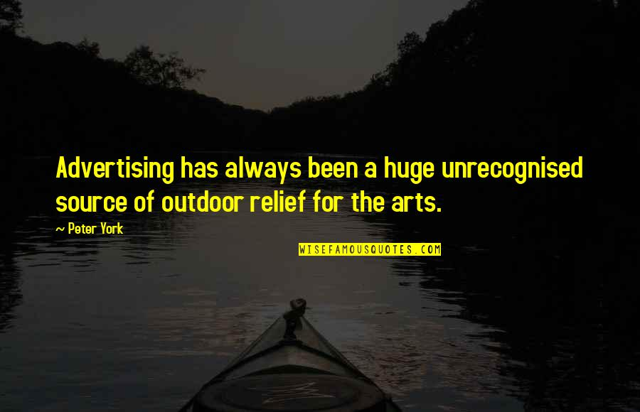Outdoor Advertising Quotes By Peter York: Advertising has always been a huge unrecognised source