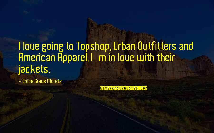 Outfitters Quotes By Chloe Grace Moretz: I love going to Topshop, Urban Outfitters and
