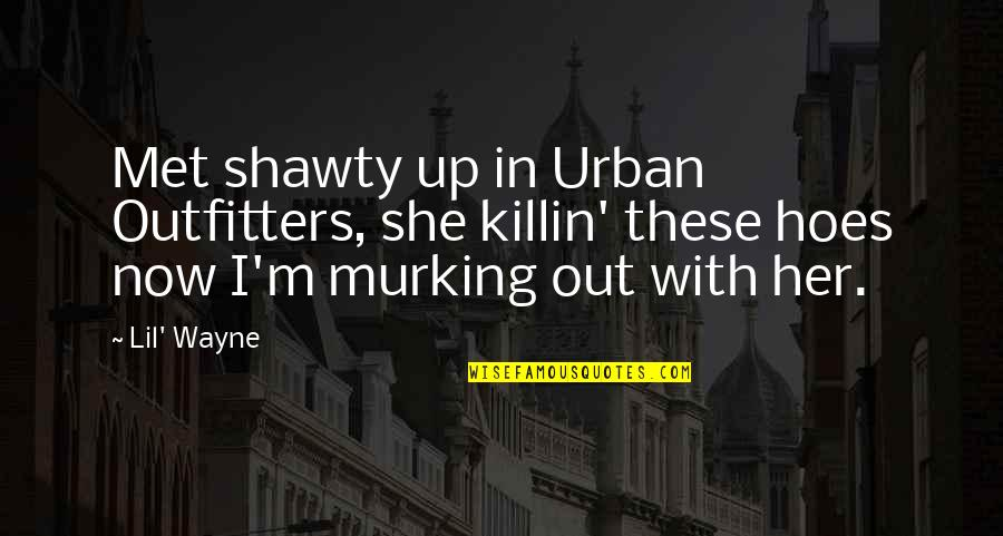 Outfitters Quotes By Lil' Wayne: Met shawty up in Urban Outfitters, she killin'