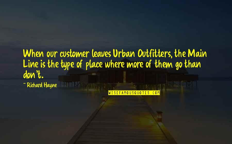 Outfitters Quotes By Richard Hayne: When our customer leaves Urban Outfitters, the Main