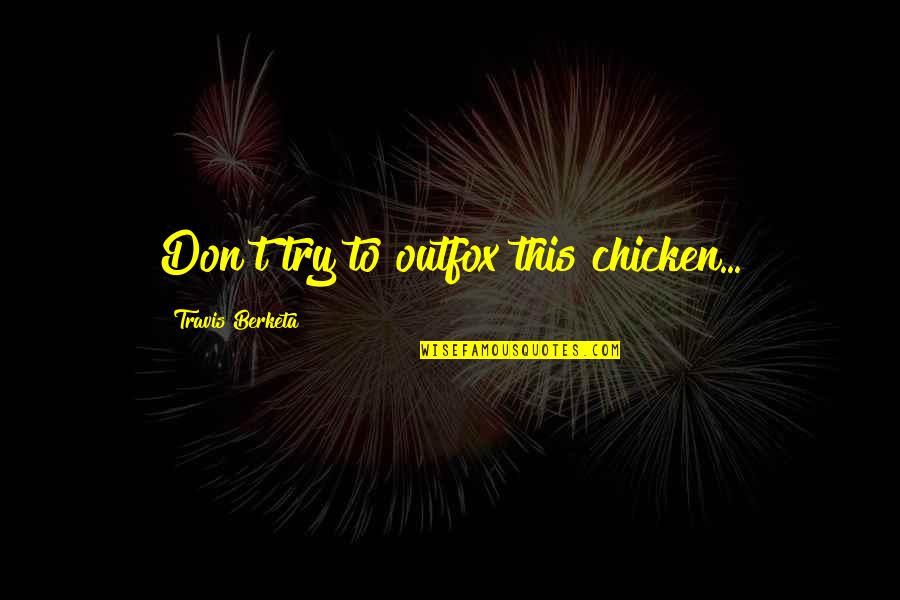 Outfox Quotes By Travis Berketa: Don't try to outfox this chicken...
