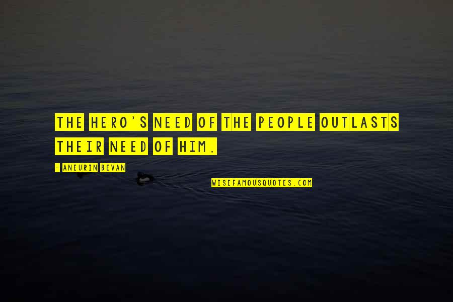 Outlasts Quotes By Aneurin Bevan: The hero's need of the people outlasts their