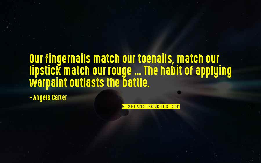 Outlasts Quotes By Angela Carter: Our fingernails match our toenails, match our lipstick