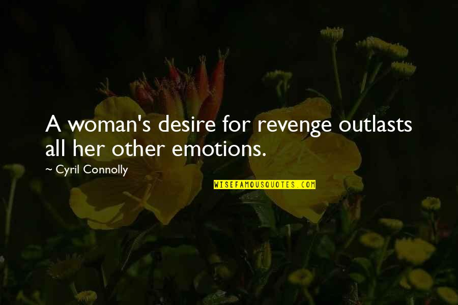 Outlasts Quotes By Cyril Connolly: A woman's desire for revenge outlasts all her