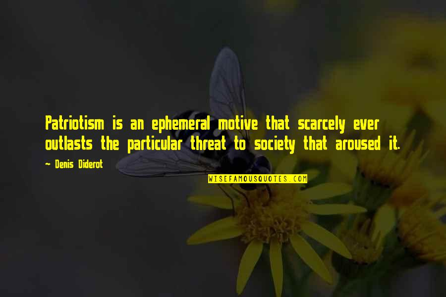 Outlasts Quotes By Denis Diderot: Patriotism is an ephemeral motive that scarcely ever