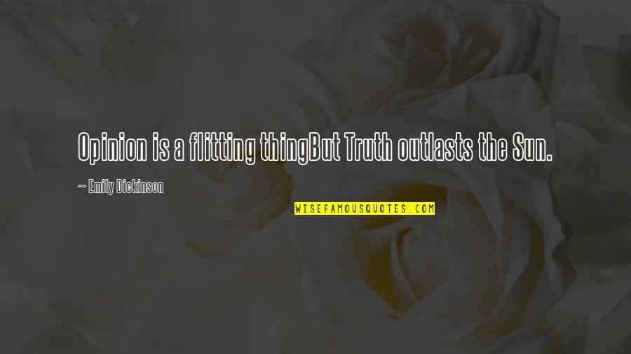 Outlasts Quotes By Emily Dickinson: Opinion is a flitting thingBut Truth outlasts the