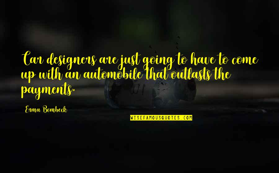 Outlasts Quotes By Erma Bombeck: Car designers are just going to have to