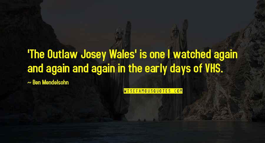 Outlaw Josey Wales Quotes By Ben Mendelsohn: 'The Outlaw Josey Wales' is one I watched