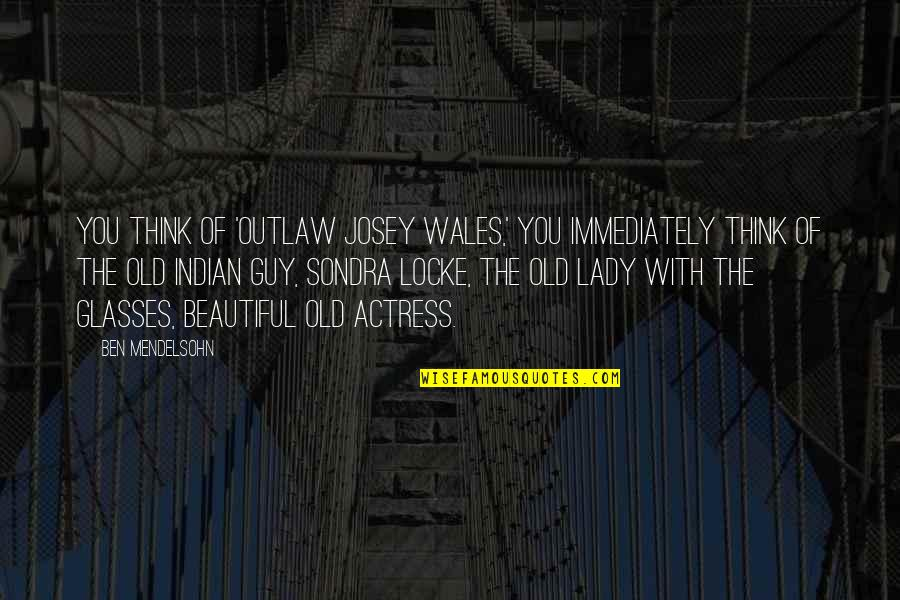 Outlaw Josey Wales Quotes By Ben Mendelsohn: You think of 'Outlaw Josey Wales,' you immediately