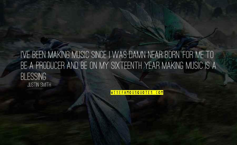 Outlaw Josey Wales Quotes By Justin Smith: I've been making music since I was damn