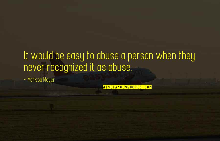 Outlaw Josey Wales Quotes By Marissa Meyer: It would be easy to abuse a person