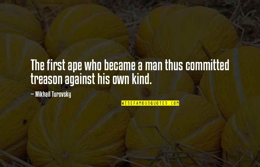 Outlaw Josey Wales Quotes By Mikhail Turovsky: The first ape who became a man thus