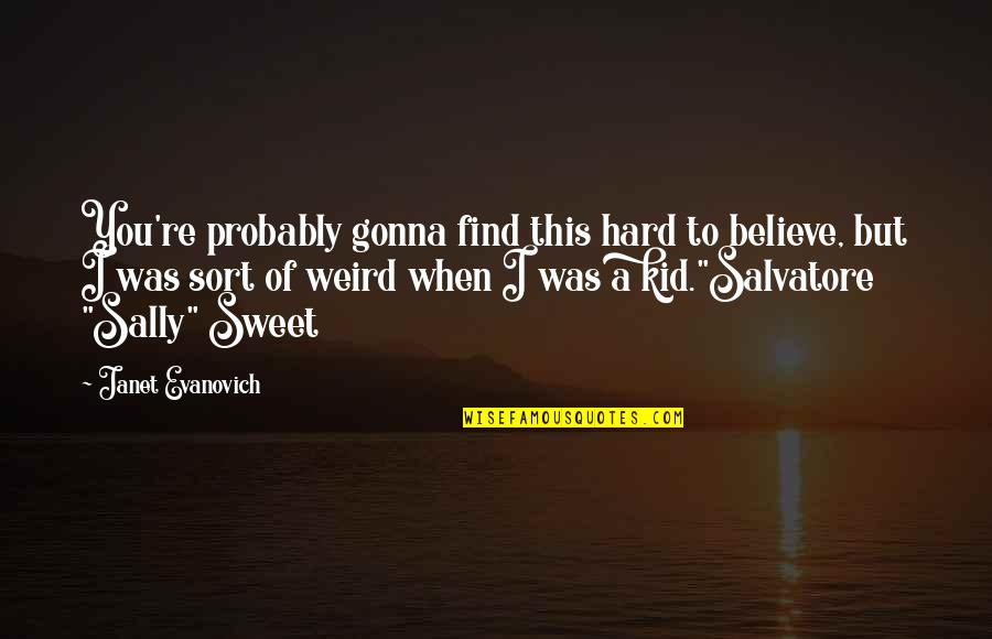 Outlook 2013 Search Quotes By Janet Evanovich: You're probably gonna find this hard to believe,