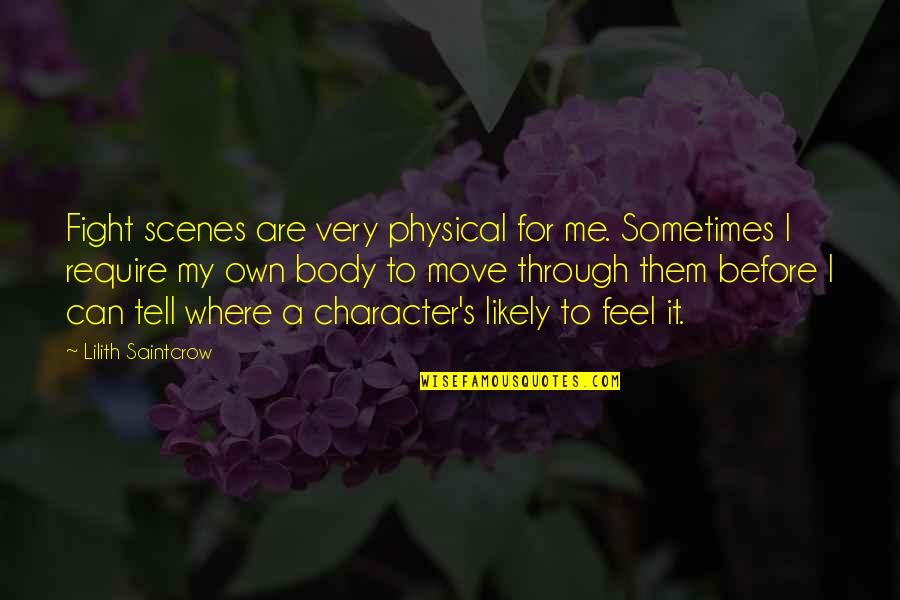 Outlook 2013 Search Quotes By Lilith Saintcrow: Fight scenes are very physical for me. Sometimes