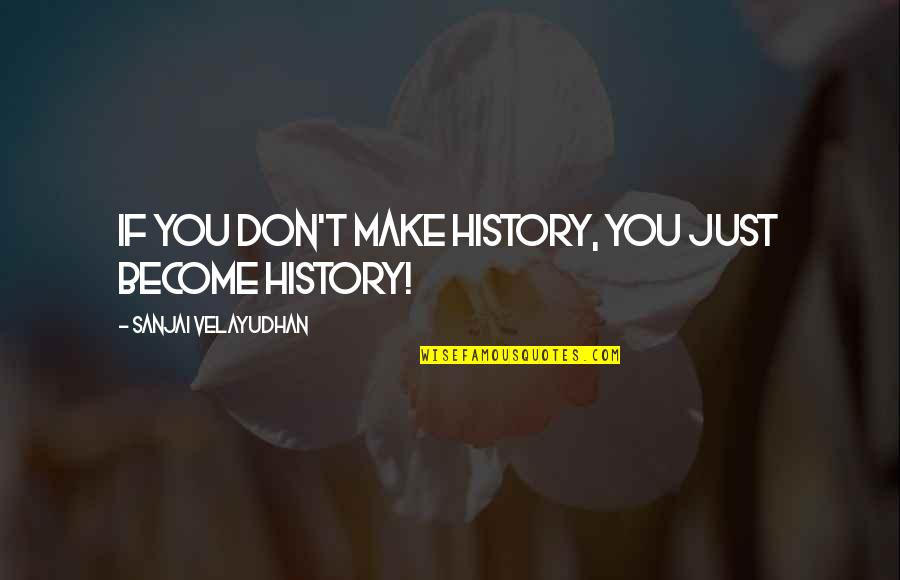 Outlook 2013 Search Quotes By Sanjai Velayudhan: If you don't make history, you just become