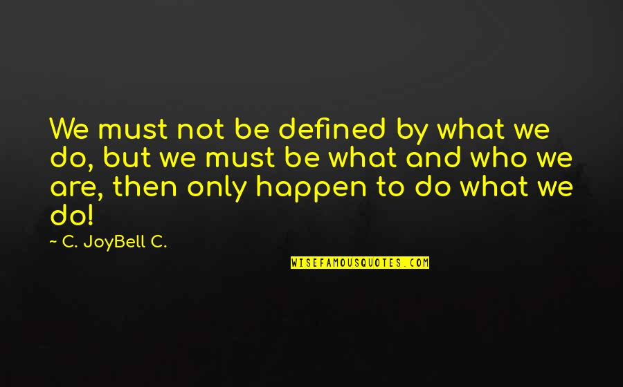Outlook In Life Quotes By C. JoyBell C.: We must not be defined by what we