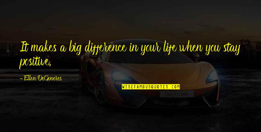 Outlook In Life Quotes By Ellen DeGeneres: It makes a big difference in your life