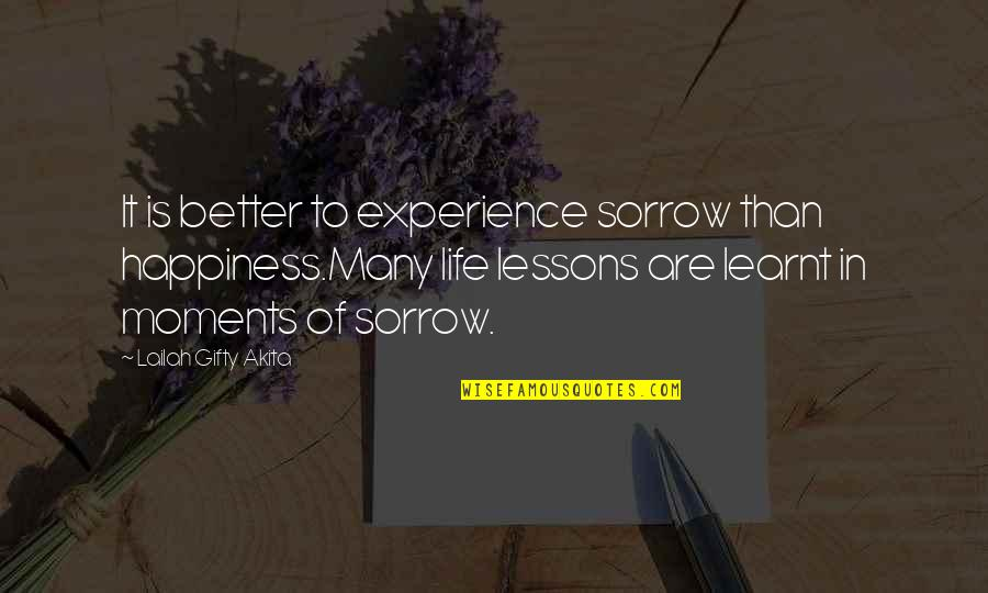Outlook In Life Quotes By Lailah Gifty Akita: It is better to experience sorrow than happiness.Many