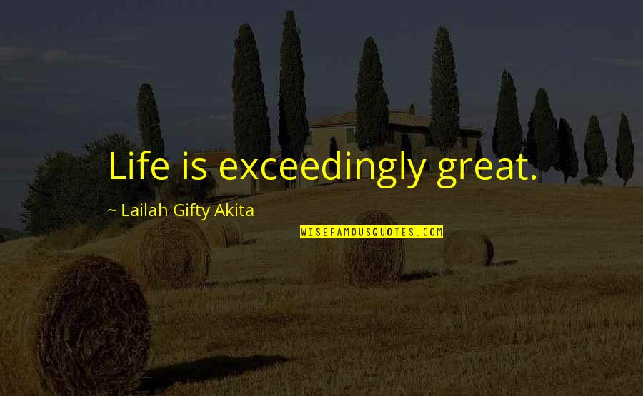 Outlook In Life Quotes By Lailah Gifty Akita: Life is exceedingly great.