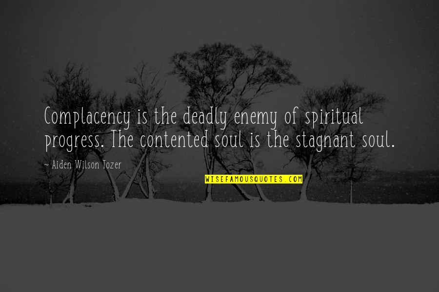 Outlooks Quotes By Aiden Wilson Tozer: Complacency is the deadly enemy of spiritual progress.