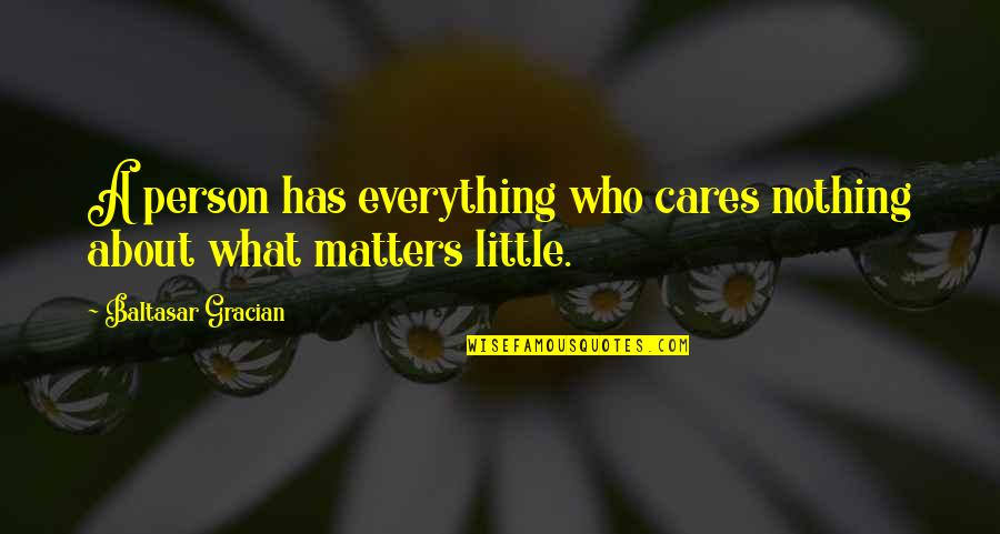 Outlooks Quotes By Baltasar Gracian: A person has everything who cares nothing about