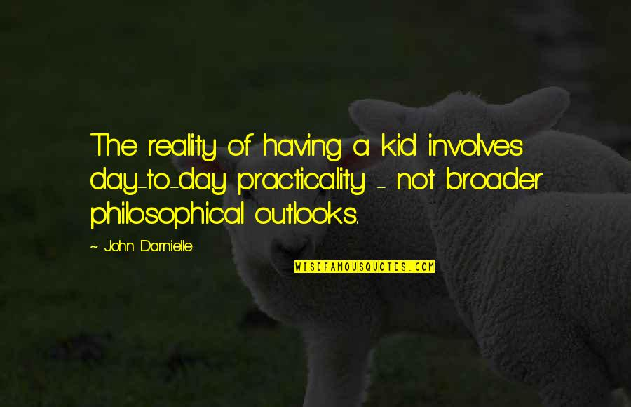 Outlooks Quotes By John Darnielle: The reality of having a kid involves day-to-day