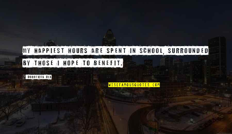 Outrageous Openness Quotes By Dorothea Dix: My happiest hours are spent in school, surrounded