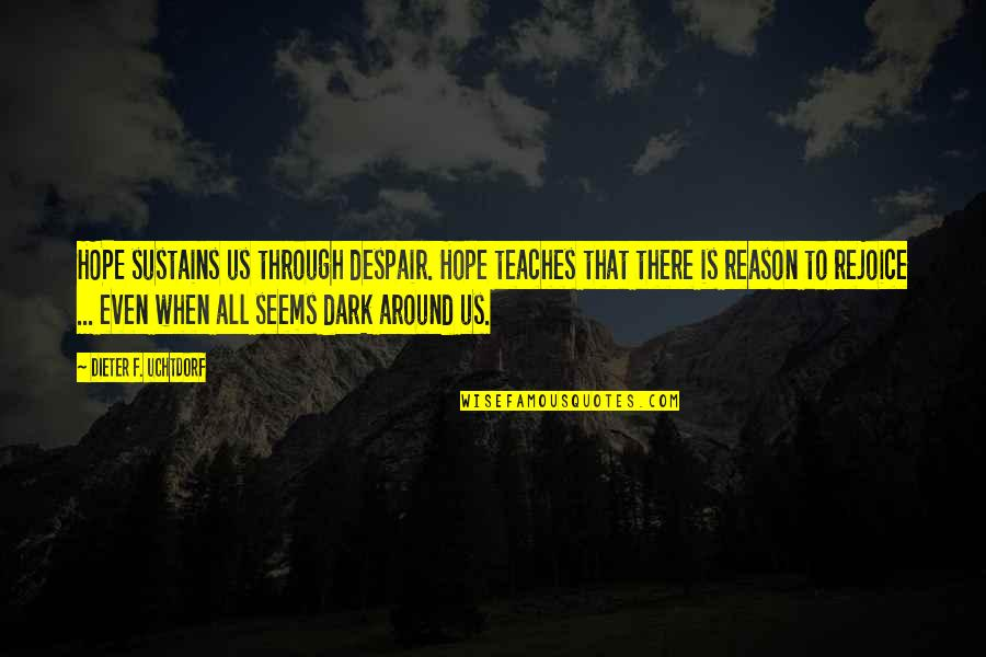 Outraise Quotes By Dieter F. Uchtdorf: HOPE sustains us through despair. Hope teaches that