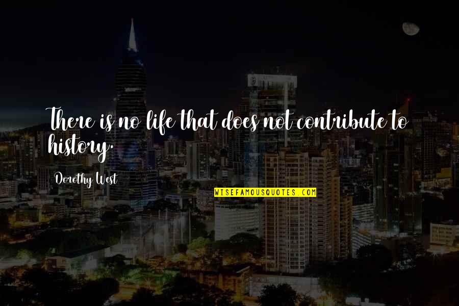 Outraise Quotes By Dorothy West: There is no life that does not contribute