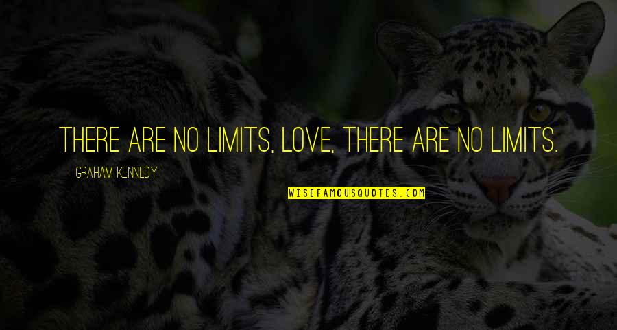 Outraise Quotes By Graham Kennedy: There are no limits, love, there are no