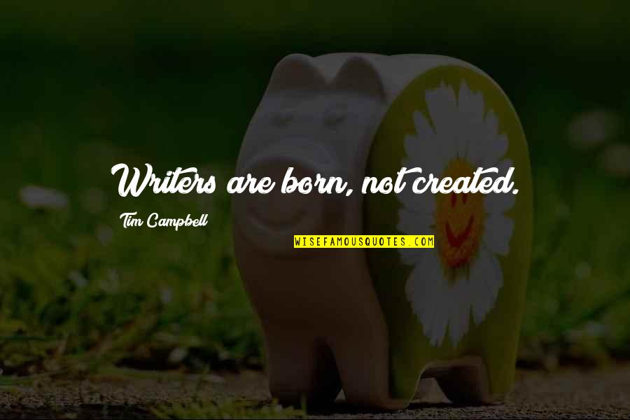 Outraise Quotes By Tim Campbell: Writers are born, not created.
