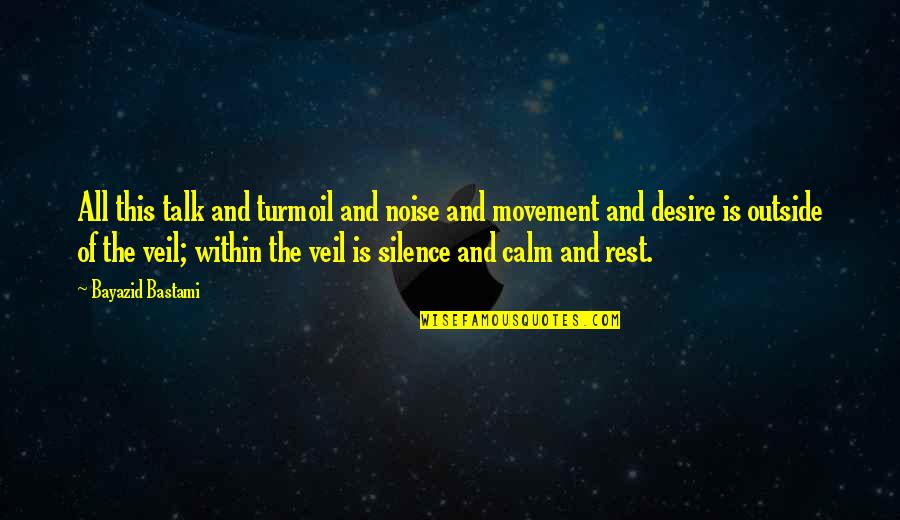 Outside Noise Quotes By Bayazid Bastami: All this talk and turmoil and noise and