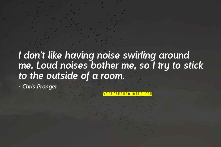 Outside Noise Quotes By Chris Pronger: I don't like having noise swirling around me.