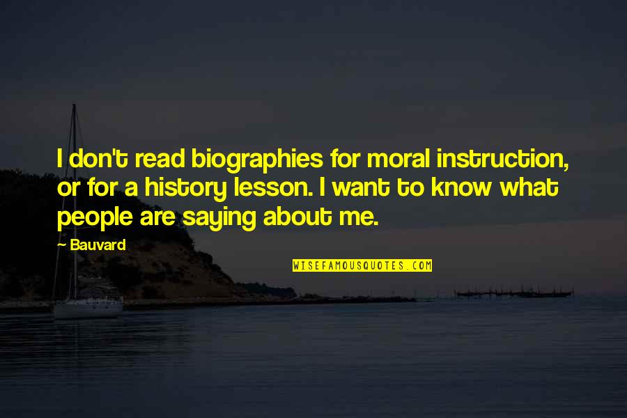 Outskirts Quotes By Bauvard: I don't read biographies for moral instruction, or