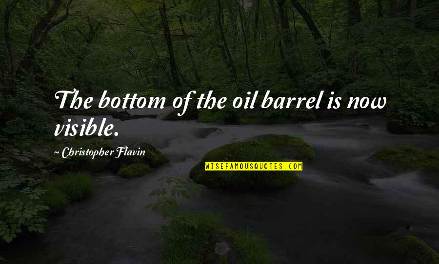 Outskirts Quotes By Christopher Flavin: The bottom of the oil barrel is now
